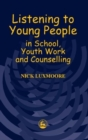 Listening to Young People in School, Youth Work and Counselling - Book