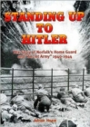 Standing Up to Hitler : Story of Norfolk's Home Guard and Secret Army, 1940-44 - Book