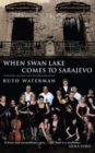 When Swan Lake Comes to Sarajevo - Book