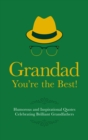 Grandad You're the Best! : Humorous and Inspirational Quotes Celebrating Brilliant Grandfathers - Book