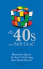 In Your 40s and Still Cool! : Humorous Quotes for those Celebrating their Fourth Decade - Book