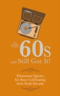 In Your 60s and Still Got It! : Humorous Quotes for those Celebrating their Sixth Decade - Book