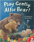 Play Gently, Alfie Bear! - Book