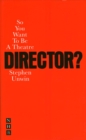 So You Want To Be A Theatre Director - Book