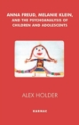 Anna Freud, Melanie Klein, and the Psychoanalysis of Children and Adolescents - Book