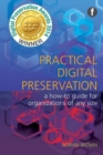 Practical Digital Preservation : A How-to Guide for Organizations of Any Size - Book