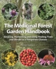 The Medicinal Forest Garden Handbook : Growing, harvesting and using healing trees and shrubs in a temperate climate - Book