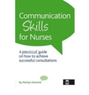 Communication Skills for Nurses: A Practical Guide on How to Achieve Successful Consultations - Book