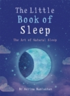 The Little Book of Sleep : The Art of Natural Sleep - Book