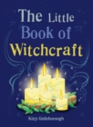 The Little Book of Witchcraft : Explore the ancient practice of natural magic and daily ritual - eBook