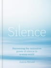 Silence : Harnessing the restorative power of silence in a noisy world - eBook