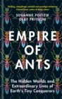 Empire of Ants : The Hidden Worlds and Extraordinary Lives of Earth's Tiny Conquerors - Book