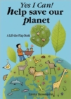 Yes I Can! Help Save Our Planet : A Lift-the-flap Book - Book