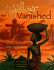 The Village That Vanished : An African Story of the Yao People - Book