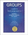 Groups : A Guide to Small Group Work in Healthcare, Management, Education and Research - Book