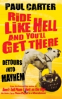 Ride Like Hell and You'll Get There : Detours into mayhem - Book