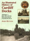 An Illustrated History of Cardiff Docks : Bute West and East Docks and Roath Dock Pt. 1 - Book