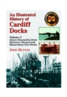 An Illustrated History of Cardiff Docks : Queen Alexandria Dock, Entrance Channel and Mount Stuart Dry Docks Pt. 2 - Book