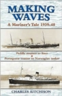 Making Waves : A Mariner's Tale 1939-48 Paddle Steamer to Liner... Portuguese Coaster to Norwegian Tanker - Book