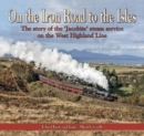 On the Iron Road to the Isles : The story of the 'Jacobite' steam service on the West Highland Line - Book