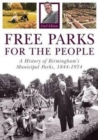 Free Parks for the People : A History of Birmingham's Municipal Parks, 1844-1974 - Book