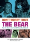Don't Worry 'Bout The Bear : From the Blues to Jazz, Rock & Roll and Black Sabbath - Book