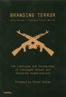 Branding Terror: The Logotypes and Iconography of Insurgent Groups and Terrorist Organizations - Book
