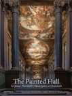 The Painted Hall : Sir James Thornhill's Masterpiece at Greenwich - Book