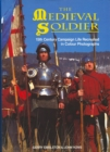 The Medieval Soldier : 15th Century Campaign Life Recreated in Colour Photographs - Book