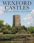 Wexford Castles : Environment, Settlement and Society - Book