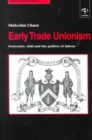 Early Trade Unionism : Fraternity, Skill and the Politics of Labour - Book