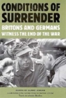 Conditions of Surrender : Britons and Germans Witness the End of the War - Book
