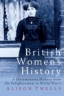 British Women's History : A Documentary History from the Enlightenment to World War I - Book