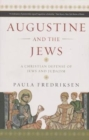 Augustine and the Jews : A Christian Defence of Jews and Judaism - Book