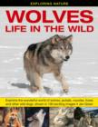 Exploring Nature: Wolves - Life in the Wild : Examine the Wonderful World of Wolves, Jackals, Coyotes, Foxes and Other Wild Dogs, Shown in 190 Exciting Images - Book