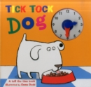 Tick Tock Dog : A Tell the Time Book with a Special Movable Clock! - Book