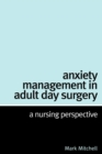Anxiety Management in Adult Day Surgery : A Nursing Perspective - Book