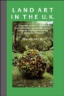 Land Art in the UK : A Complete Guide to Landscape, Environmental, Earthworks, Nature, Sculpture and Installation Art in the United Kingdom - Book