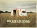 my cool caravan : an inspirational guide to retro-style caravans - Book