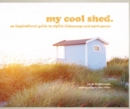 my cool shed : an inspirational guide to stylish hideaways and workspaces - Book