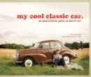 my cool classic car : an inspirational guide to classic cars - Book