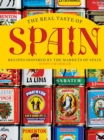 The Real Taste of Spain : Recipes inspired by the markets of Spain - Book
