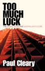 Too Much Luck: The Mining Boom And Australia's Future - Book