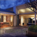 Courtyards for Modern Living : Contemporary Outdoor Spaces - Book