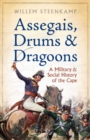 Assegais, Drums & Dragoons : A Military And Social History Of The Cape - eBook