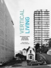 Vertical Living : The Architectural Centre and the Remaking of Wellington - Book