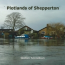 Plotlands of Shepperton : Photographs 2004 - 2016 - Book
