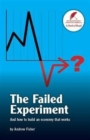 The Failed Experiment : And How to Build an Economy That Works - Book