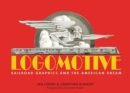 Logomotive : Railroad Graphics and the American Dream - Book