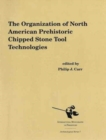 The Organization of North American Prehistoric Stone Tool Technologies - Book